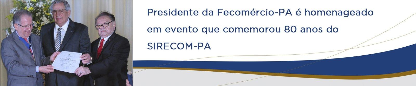 Presidente da Fecomércio-PA é homenageado em evento que comemorou 80 anos do SIRECOM-PA