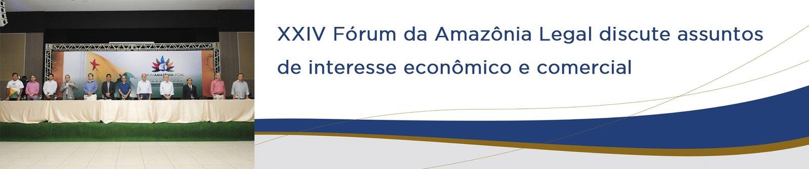 XXIV Fórum da Amazônia Legal discute assuntos de interesse econômico e comercial
