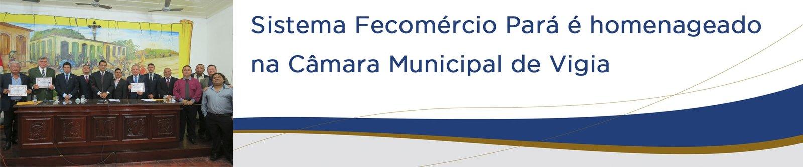 Sistema Fecomércio Pará é homenageado na Câmara Municipal de Vigia