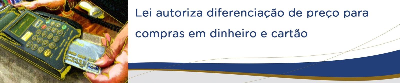 Lei autoriza diferenciação de preço para compras em dinheiro e cartão