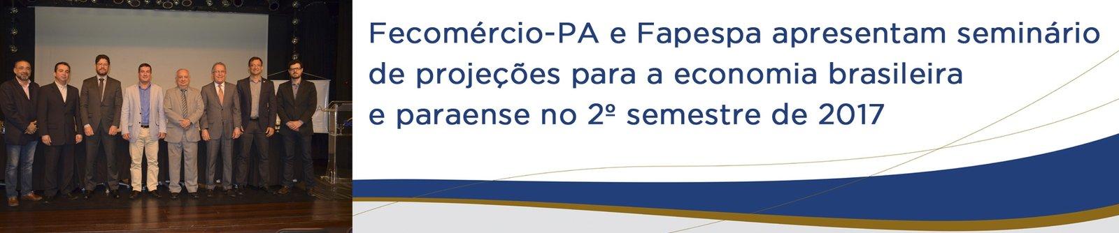 Fecomércio-PA e Fapespa apresentam seminário de projeções para a economia brasileira