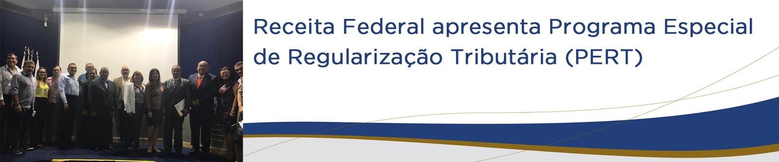 Receita Federal promove palestra sobre Programa Especial de Regularização Tributária (PERT)