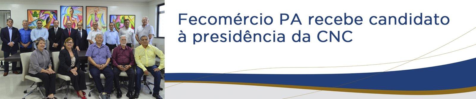 Fecomércio PA recebe candidato à presidência da CNC